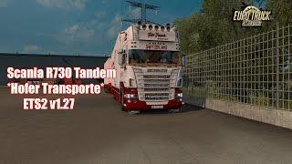 [ETS2 v1.27] Scania R730 Tandem *Hofer Transporte*