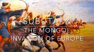 Subutai and the Mongol invasion of Europe