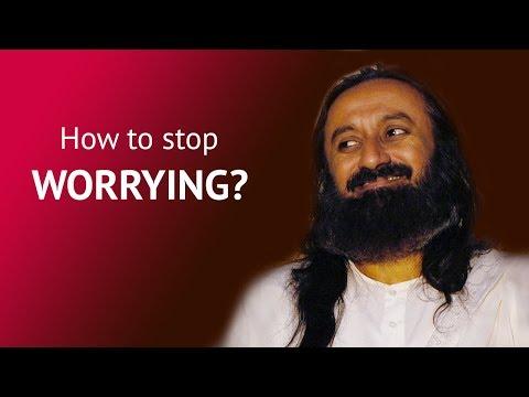How to Overcome Problems and Worries - Sri Sri Ravi Shankar