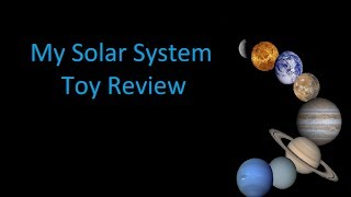 My Solar System Toy Review