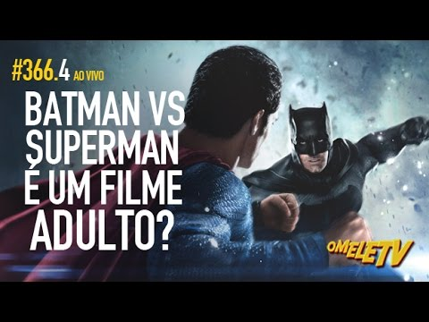 Batman vs Superman é um filme adulto? | OmeleTV AO VIVO