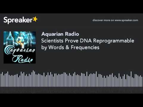 Scientists Prove DNA Reprogrammable by Words & Frequencies