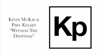 "Kevin McKay & Phil Kelsey ""Witness The Deepness"""