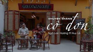 Chuyện chàng CÔ ĐƠN | Ngô Lan Hương Cover (ft Huy Lê)