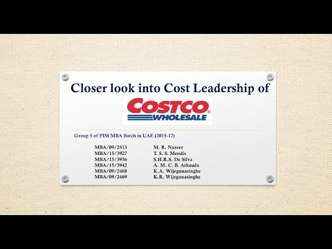 MBA 515 Business Strategy - Group Assignment -  Presentation of Costco Low Cost Strategy!