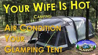 AC Tent Camping To Glamping - How I cool a tent down to 68 degrees when it's over 90 degrees outside