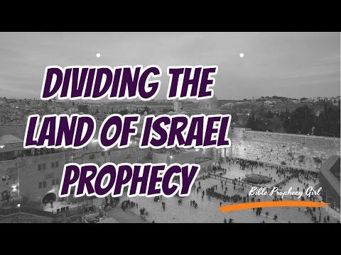 """""""Dividing the land of Israel"""" in Bible Prophecy"""