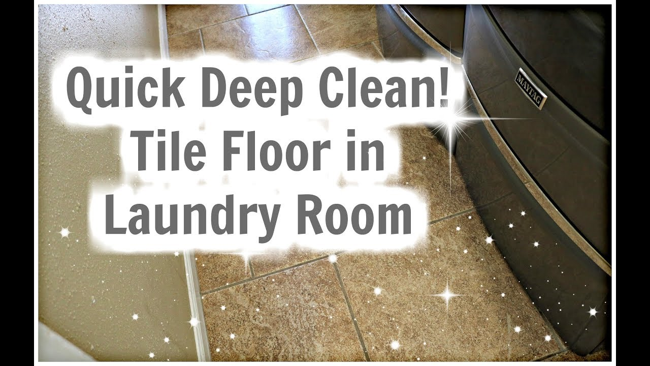 Quick Deep Clean Tile Floor In Laundry Room Cleaning Motivation