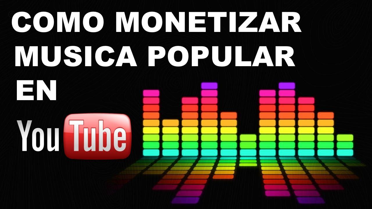Como Monetizar Videos De Musica Popular En Youtube Youtube