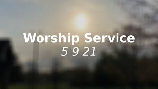 Worship Service 5 9 21