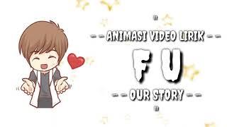 OUR STORY - F U || Versi Animasi Lirik