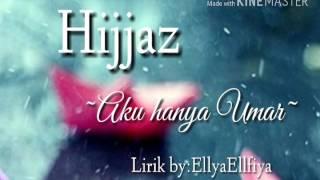 Hijjaz~Aku Hanya Seorang Umar Lirik