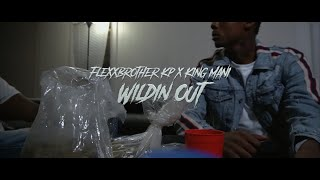 Flexxbrother Kp x King Mani - Wildin Out [Official Video] | Shot + Edited By: @youngwill2