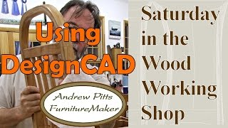 Using Designcad: Saturday In The Woodworking Shop #16 With Andrew Pitts~furnituremaker