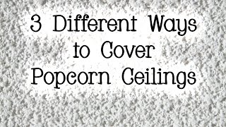 3 Different Ways to Cover a Popcorn Ceiling