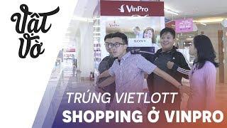 Trúng Vietlott dẫn anh em đi shopping ở VinPro!!