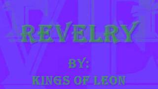 Kings Of Leon - Revelry , With lyrics