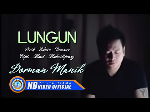 DORMAN MANIK - LUNGUN (Official Music Video)