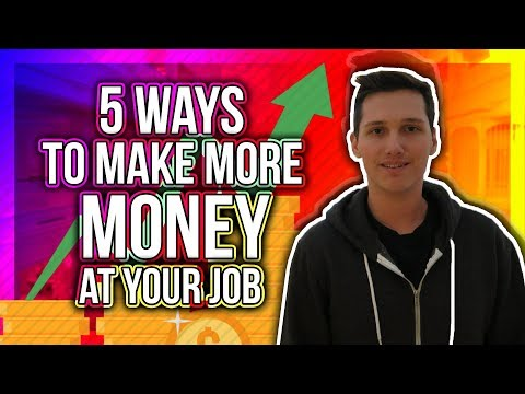 5 Ways To Make MORE Money At Your Job!