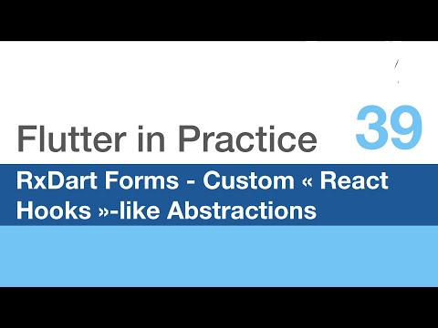 Flutter in Practice - E39: RxDart for Forms, Custom « React Hooks »-like Abstractions