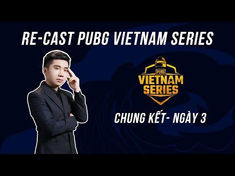 (Bình luận) RE-CAST PUBG VIETNAM SERIES: CHUNG KẾT - NGÀY 3