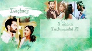 Ishqbaaz - O Jaana Instrumental V1