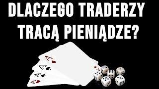 Dlaczego traderzy tracą pieniądze? | Odpowiedź jest prostsza niż myślisz!
