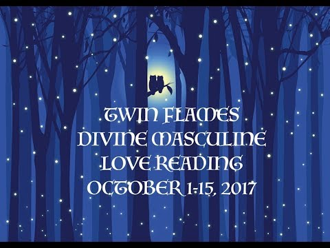 OCTOBER 1-15, 2017 ♡Twin Flames:  DIVINE MASCULINE LOVE