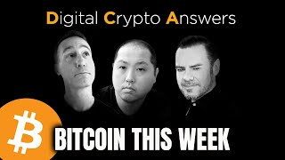 BITCOIN THIS WEEK - DIGITAL CRYPTO ANSWERS