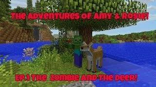 The Adventures Of Amy & Rosie! Ep.1 The Zombie And The Deer!