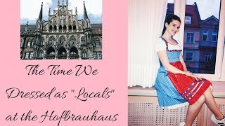 """The Time We  Dressed as """"Locals""""  at the Hofbrauhaus"""