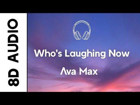 Ava Max - Who's Laughing Now (8D Audio) | Official Audio