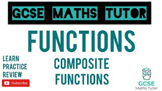 Composite Functions | Grade 7-9 Maths Seres | GCSE Maths Tutor