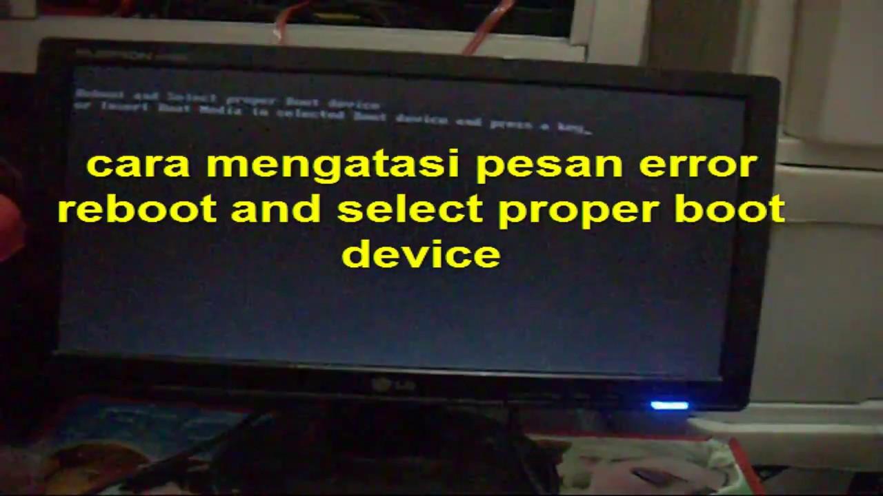 Cara Mengatasi Pesan Error Reboot And Select Proper Boot Device