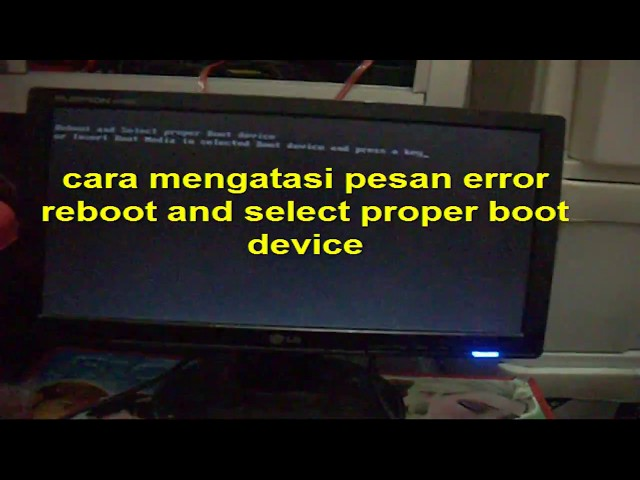 cara mengatasi pesan error reboot and select proper boot device