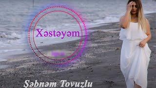 Şəbnəm Tovuzlu - Xəstəyəm (Audio)