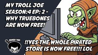 My troll Joe Season:4 ep: 2 -Why truebones are now free!  The whole Pirated store!lol