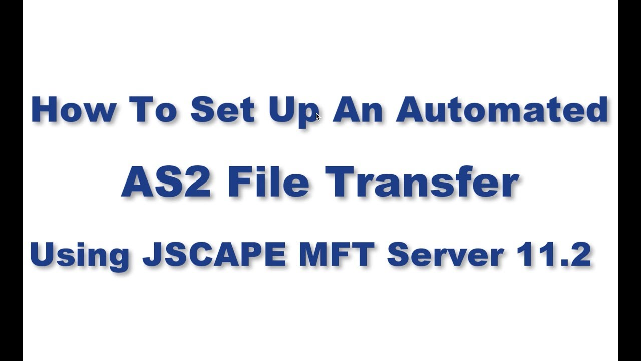 How To Set Up An Automated AS2 File Transfer Using JSCAPE MFT Server 11 2