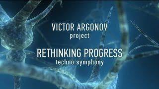 Rethinking Progress. Techno Symphony by Victor Argonov Project