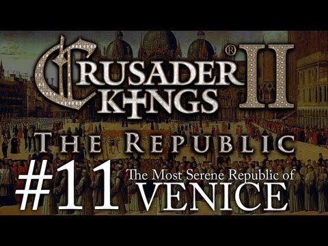 Crusader Kings 2: The Republic of Venice - Episode 11