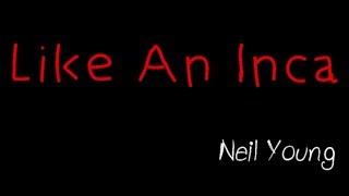 Like An Inca - Neil Young ( lyrics )