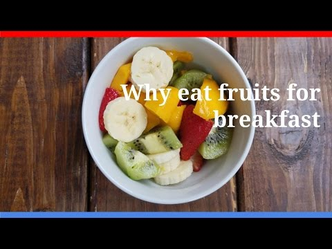 Why eat fruits for breakfast