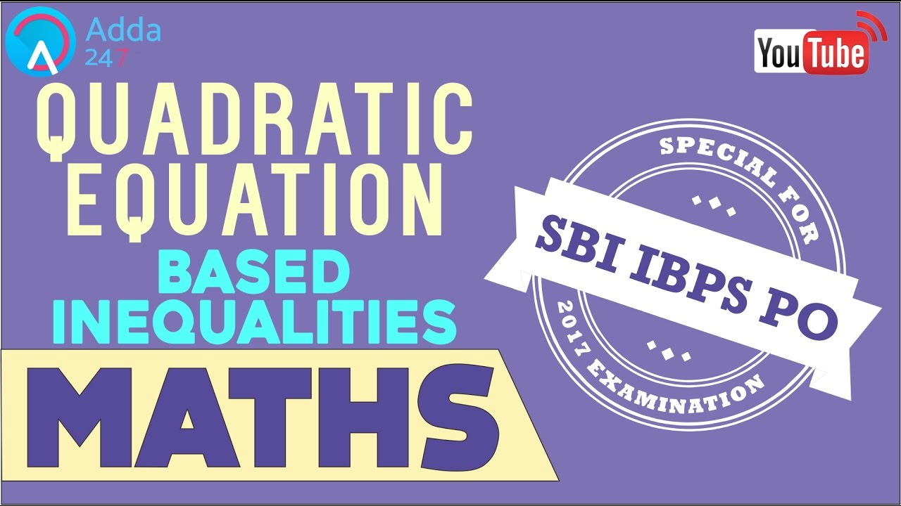SBI PO 2017- Quadratic Equation Based Inequalities | Maths | Online ...