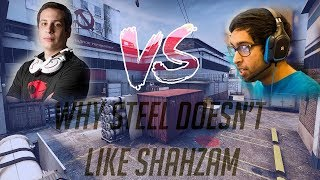 Why Steel doesn't lİke ShahZaM