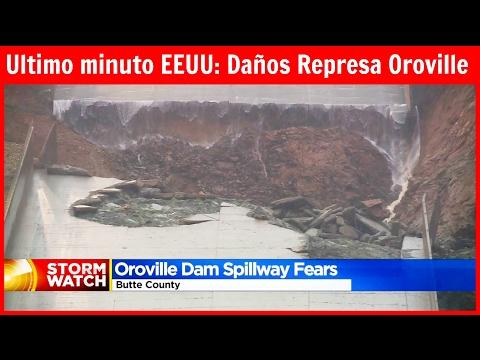 Ultimo minuto EEUU: Daños en Represa Oroville California Evacuan a 200.000 personas