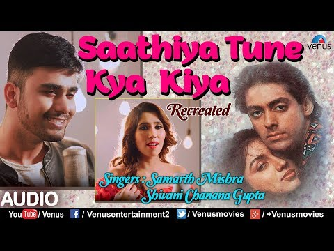 Saathiya Tune Kya Kiya - Recreated | Ft. Samarth Mishra & Shivani Chanana Gupta | 90's Romantic Song