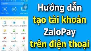Hướng dẫn tạo tài khoản ZaloPay trên điện thoại mới nhất