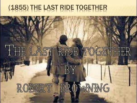 """the last ride together by robert """"the last ride together"""" by robert browning is a monologue of a rejected lover exploring the end of a love affair the title suggests the last ride that the lover has spent."""
