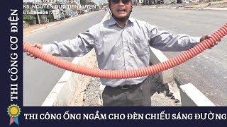 THI CÔNG ỐNG NGẦM CHO ĐÈN CHIẾU SÁNG ĐƯỜNG |Kỹ Thuật Thi Công Cơ Điện MECHANICAL ENGINEERING