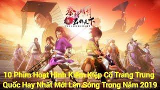 10 Phim Hoạt Hình Kiếm Kiệp Cổ Trang Trung Quốc Hay Nhất Mới Lên Sóng Trong Năm 2019